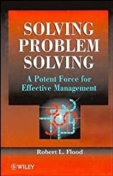 Solving Problem Solving: A Potent Force for Effective Management: A Potent Source for Effective Management (Business) by Robert L. Flood (1996-03-05)