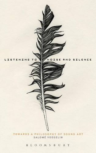 Listening to Noise and Silence by Salome Voegelin (2010-03-31)