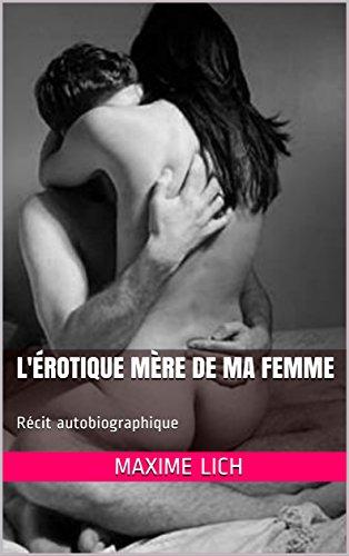 Couverture du livre L'Erotique Mère de ma Femme: Récit Autobiographique