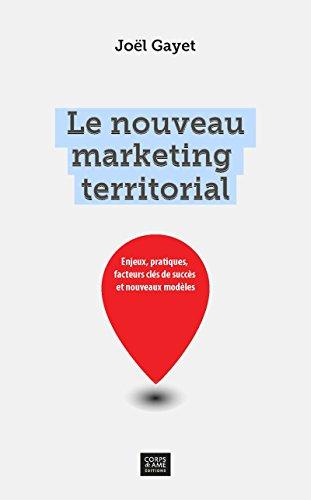 Le nouveau marketing territorial: Enjeux, pratiques, facteurs clés de succès et nouveaux modèles (Essai) par Joël Gayet