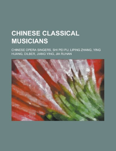 Chinese Classical Musicians: Chinese Classical Cellists, Chinese Classical Guitarists, Chinese Classical Pianists, Chinese Classical Violinists