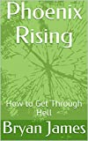 Phoenix Rising: How to  Get Through Hell (English Edition)