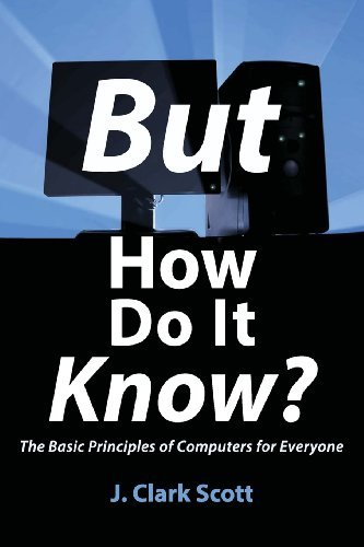 But How Do It Know? - The Basic Principles of Computers for Everyone by Scott, J Clark (July 4, 2009) Paperback