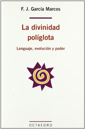 La divinidad políglota: Lenguaje, evolución y poder (Lenguaje y comunicación) por Francisco Joaquín García Marcos