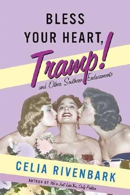 By Celia Rivenbark ( Author ) [ Bless Your Heart, Tramp: And Other Southern Endearments (St Martin's Griffin) By May-2006 Paperback