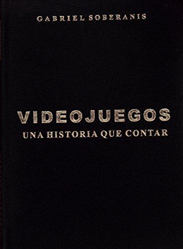 Videojuegos: Una Historia que Contar por Gabriel Soberanis