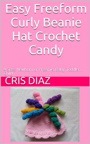 Easy Freeform Curly Beanie Hat Crochet Candy: 4 Sizes Newborn or Preemie, Baby, Toddler, Child (English Edition) Curly Beanie Baby