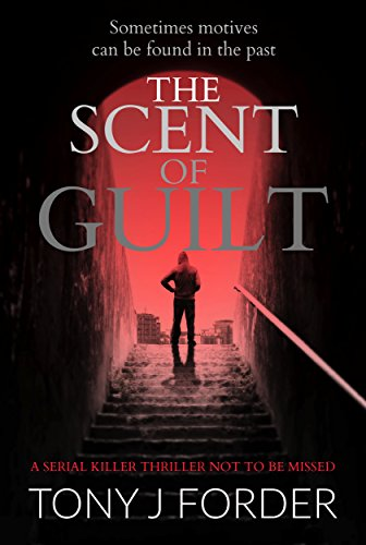 The Scent of Guilt: a serial killer thriller not to be missed (DI Bliss Book 2) by [Forder, Tony J.]