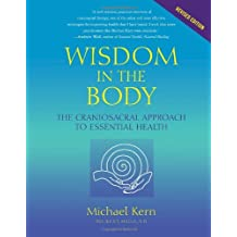 Wisdom in the Body: The Craniosacral Approach to Essential Health-