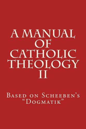 a-manual-of-catholic-theology-ii-based-on-scheebens-dogmatik-volume-2