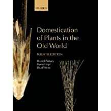 Domestication of Plants in the Old World: The origin and spread of domesticated plants in Southwest Asia, Europe, and the Mediterranean Basin by Daniel Zohary (2013-08-08)