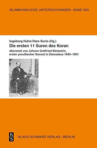 Die ersten 11 Suren des Koran.: Übersetzt von Johann Gottfried Wetzstein, erster preußischer Konsul in Damaskus 1849-1861. (Islamkundliche Untersuchungen, Band 324)