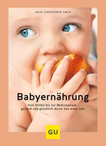 Babyernährung: Vom Stillen bis zur Beikostphase - gesund und glücklich durch das erste Jahr (GU Einzeltitel Partnerschaft & Familie)