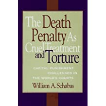 The Death Penalty As Cruel Treatment And Torture: Capital Punishment Challenged in the World's Courts by William A. Schabas (1996-10-31)