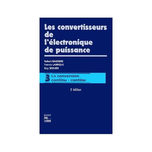 LES CONVERTISSEURS DE L'ELECTRONIQUE DE PUISSANCE. Volume 3, La conversion continu-continu
