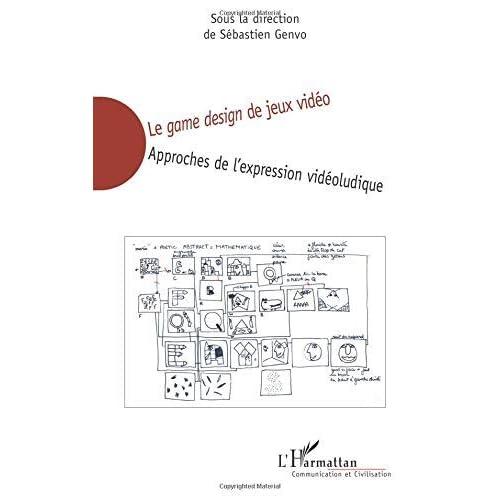 Le game design de jeux vidéo: Approches de l'expression vidéoludique by Sébastien Genvo(2006-01-01)