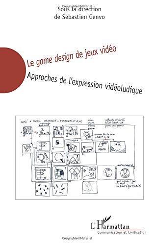 Le game design de jeux vidéo: Approches de l'expression vidéoludique by Sébastien Genvo(2006-01-01) par Sébastien Genvo