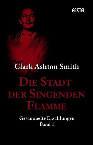Die Stadt der singenden Flamme: Gesammelte Erzählungen Band 1 (C E Smith)