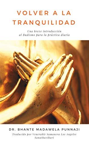 VOLVER A LA TRANQUILIDAD : Una breve introducción al Budismo para la practica diaria por Madawela  Punnaji