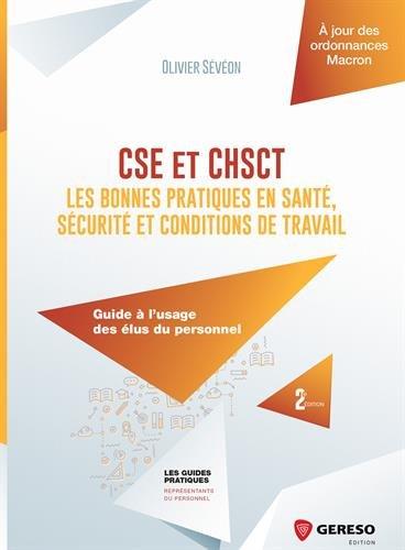 CSE et CHSCT : les bonnes pratiques en santé, sécurité et conditions de travail: Guide à l'usage des élus du personnel par Olivier Sévéon