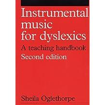 Instrumental Music for Dyslexics 2e: A Teaching Handbook (Dyslexia Series (Whurr))