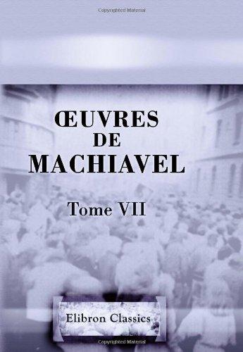 ?uvres de Machiavel: Tome 7: Contenant les cinq derniers livres de l'Art de la guerre par Niccolo Machiavelli