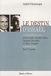 Le destin d'Israël : Correspondances avec Jules Isaac, Jacques Ellul, Jacques Maritain et Marc Chagall ; Entretiens avec Paul Claudel