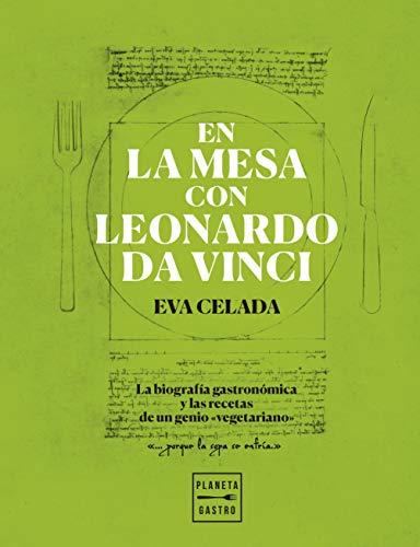 En la mesa con Leonardo da Vinci: La biografía gastronómica y las ...