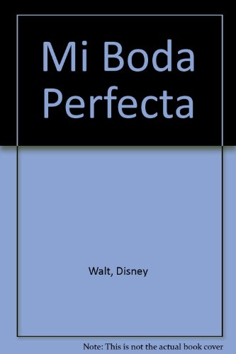 Mi Boda Perfecta/mi Perfect Wedding par Disney Walt