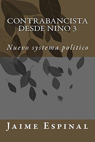Contrabancista desde nino 3: Nuevo systema politico: Volume 1 por Sr Jaime Junior Espinal