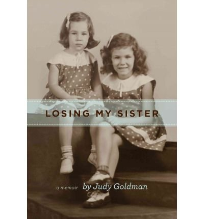 [(Losing My Sister )] [Author: Judy Goldman] [Oct-2012]