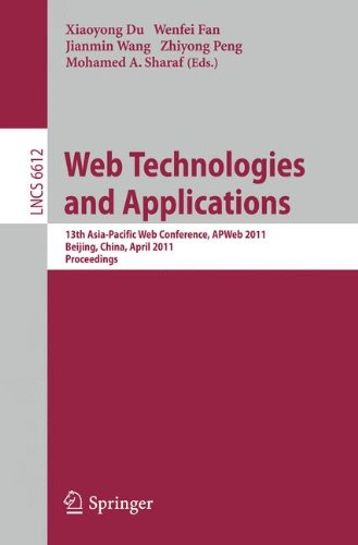 Web Technologies and Applications: 13th Asia-Pacific Web Conference, APWeb 2011, Beijing, Chiina, April 18-20, 2011. Proceedings (Lecture Notes in Computer Science, Band 6612)
