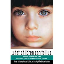 What Children Can Tell Us: Eliciting, Interpreting and Evaluating Critical Information (Jossey-Bass Social & Behavioral Science)