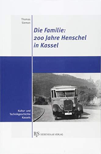 Die Familie: 200 Jahre Henschel in Kassel