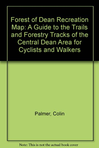 Forest of Dean Recreation Map: A Guide to the Trails and Forestry Tracks of the Central Dean Area for Cyclists and Walkers por Colin Palmer