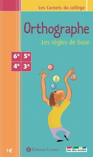 Les Carnets du collège : Orthographe, les règles de base, 6e-5e-4e-3e par (Poche)
