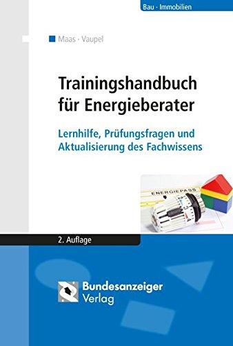 Trainingshandbuch für Energieberater: Lernhilfe, Prüfungsfragen und Aktualisierung des Fachwissens -