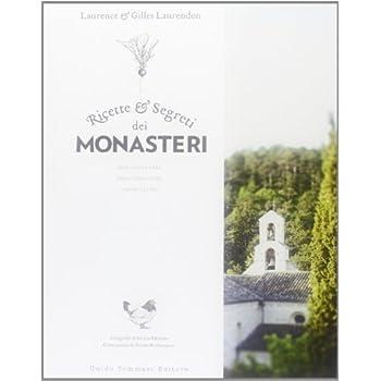 Ricette E Segreti Dei Monasteri. Orto, Cucina, Erbe, Dolci, Confetture, Liquori & Elisir
