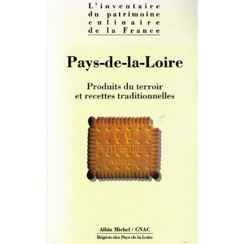 'Inventaire du patrimoine culinaire de la France'. Pays de la Loire - Produits du terroir et recettes traditionnelles