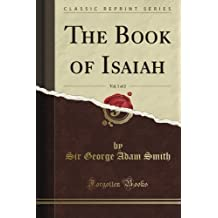 The Book of Isaiah, Vol. 1 (Classic Reprint) by George Adam Smith (2012-08-24)