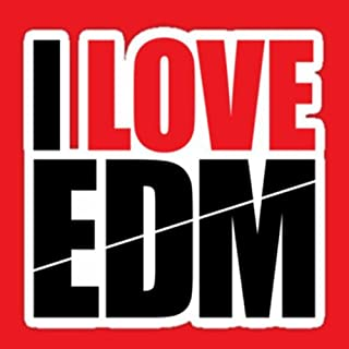 I Love EDM (The Best Electronic Dance Music)