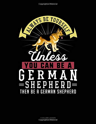 Always Be Yourself Unless You Can Be A German Shepherd Then Be A German Shepherd: 3 Column Ledger por Blue Cloud Novelty