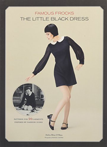 Famous Frocks: the Little Black Dress : Patterns for 20 Garments Inspired by Fashion Icons
