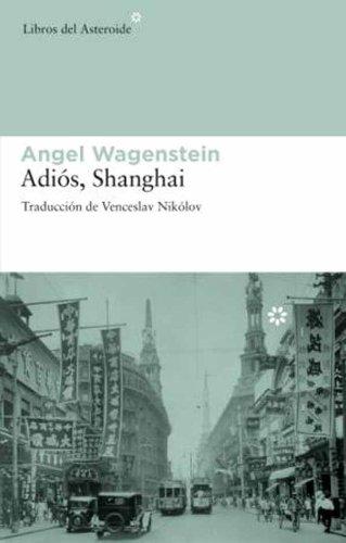 Adiós, Shanghai (Libros del Asteroide) por Angel Wagenstein