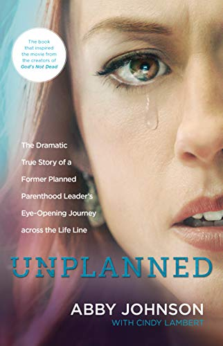 Unplanned: The Dramatic True Story of a Former Planned Parenthood Leader's Eye-Opening Journey across the Life Line (English Edition)