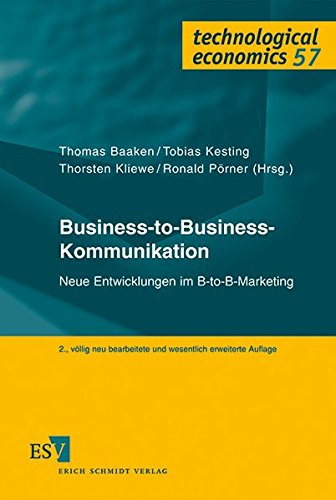 Business-to-Business-Kommunikation: Neue Entwicklungen im B-to-B-Marketing (technological economics, Band 57)