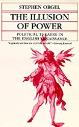 The Illusion of Power: Political Theater in the English Renaissance (A Quantum Book) by S Orgel (1992-07-01)