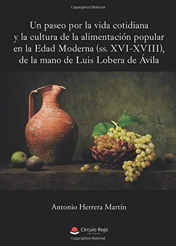 Un paseo por la vida cotidiana y la cultura de la alimentación popular en la Edad Moderna (ss. XVI-XVIII), de la mano de Luis Lobera de Ávila