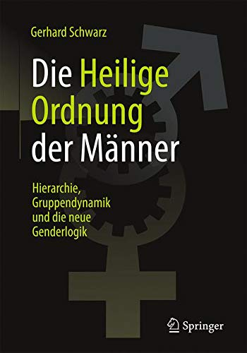 """Die """"Heilige Ordnung"""" der Männer: Hierarchie, Gruppendynamik und die neue Genderlogik"""