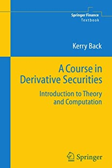 A Course in Derivative Securities: Introduction to Theory and Computation (Springer Finance) by [Back, Kerry]